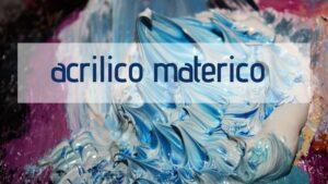 acrilico materico